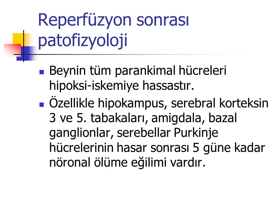 Reperfüzyon sonrası patofizyoloji Beynin tüm parankimal hücreleri hipoksi-iskemiye hassastır. Özellikle hipokampus, serebral korteksin 3 ve 5. tabakal