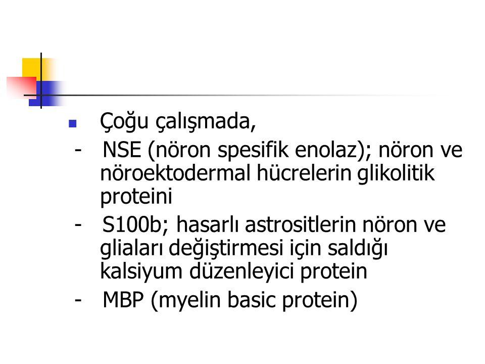 Çoğu çalışmada, - NSE (nöron spesifik enolaz); nöron ve nöroektodermal hücrelerin glikolitik proteini - S100b; hasarlı astrositlerin nöron ve gliaları