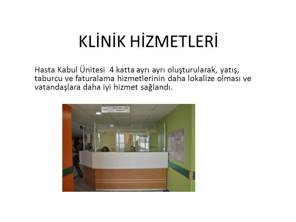 KLİNİK HİZMETLERİ Hasta Kabul Ünitesi 4 katta ayrı ayrı oluşturularak, yatış, taburcu ve faturalama hizmetlerinin daha lokalize olması ve vatandaşlara