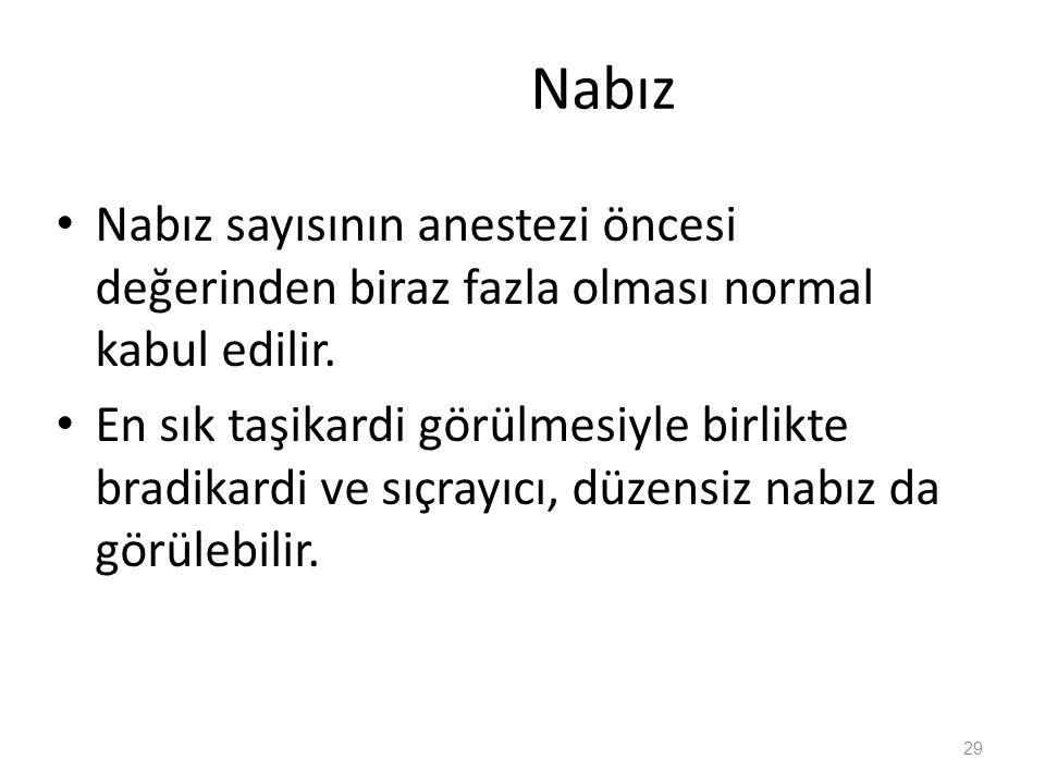Nabız Nabız sayısının anestezi öncesi değerinden biraz fazla olması normal kabul edilir. En sık taşikardi görülmesiyle birlikte bradikardi ve sıçrayıc
