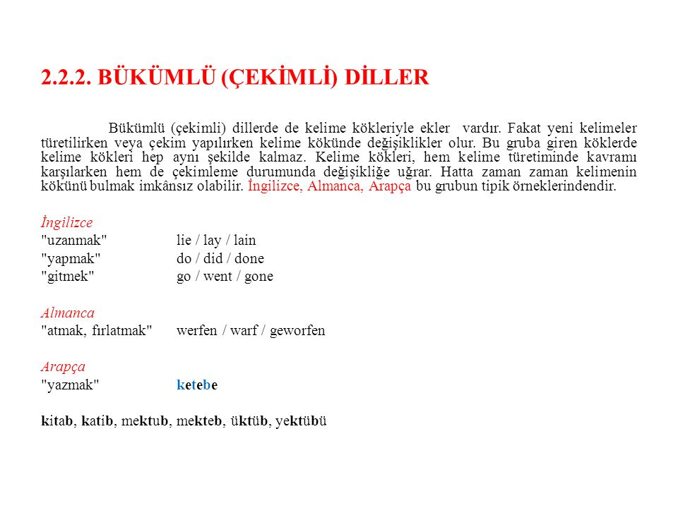 2.2.2. BÜKÜMLÜ (ÇEKİMLİ) DİLLER Bükümlü (çekimli) dillerde de kelime kökleriyle ekler vardır.