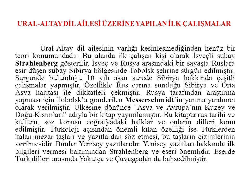 URAL-ALTAY DİL AİLESİ ÜZERİNE YAPILAN İLK ÇALIŞMALAR Ural-Altay dil ailesinin varlığı kesinleşmediğinden henüz bir teori konumundadır.