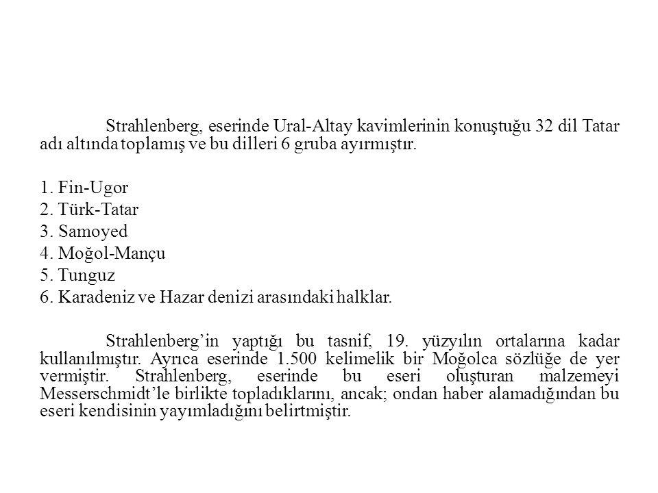 Strahlenberg, eserinde Ural-Altay kavimlerinin konuştuğu 32 dil Tatar adı altında toplamış ve bu dilleri 6 gruba ayırmıştır.