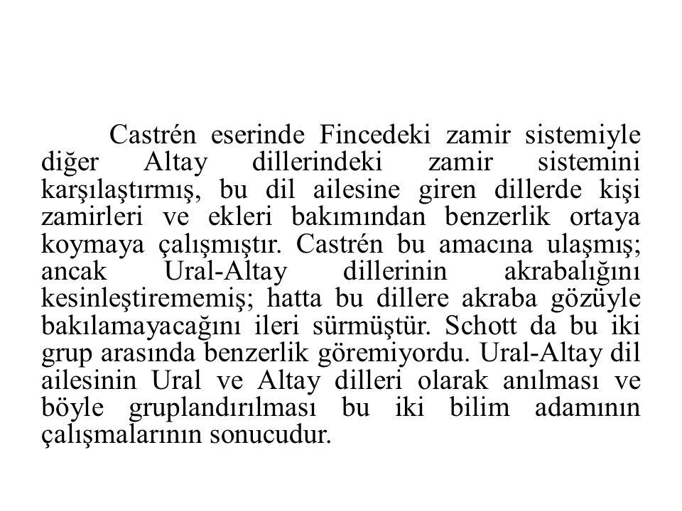 Castrén eserinde Fincedeki zamir sistemiyle diğer Altay dillerindeki zamir sistemini karşılaştırmış, bu dil ailesine giren dillerde kişi zamirleri ve ekleri bakımından benzerlik ortaya koymaya çalışmıştır.