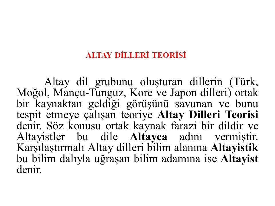 ALTAY DİLLERİ TEORİSİ Altay dil grubunu oluşturan dillerin (Türk, Moğol, Mançu-Tunguz, Kore ve Japon dilleri) ortak bir kaynaktan geldiği görüşünü savunan ve bunu tespit etmeye çalışan teoriye Altay Dilleri Teorisi denir.