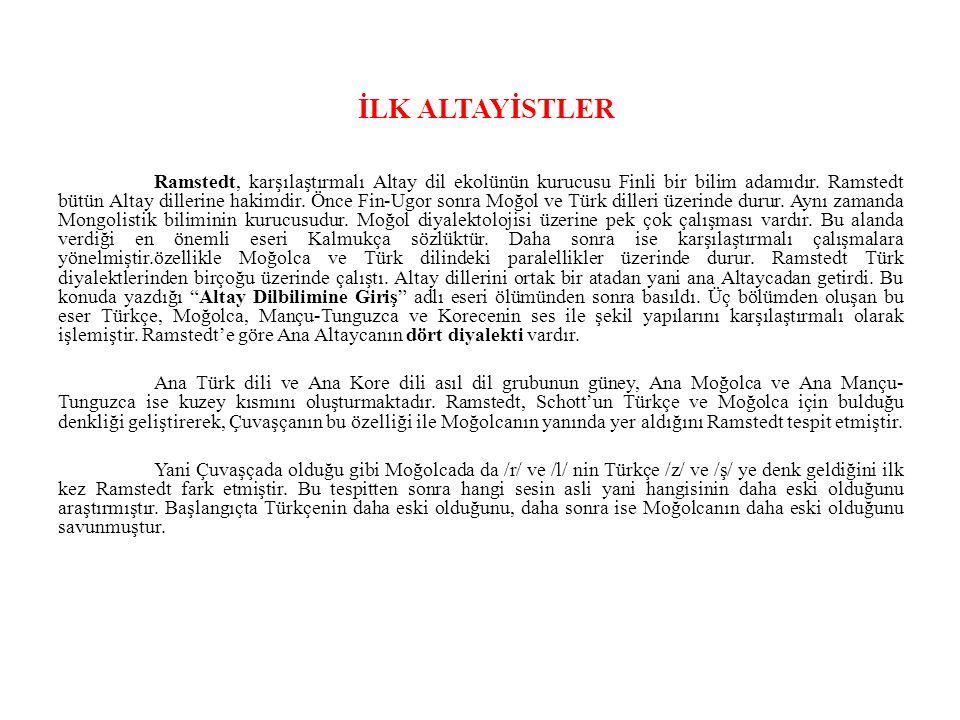 İLK ALTAYİSTLER Ramstedt, karşılaştırmalı Altay dil ekolünün kurucusu Finli bir bilim adamıdır.