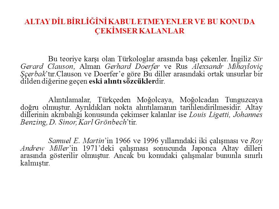 ALTAY DİL BİRLİĞİNİ KABUL ETMEYENLER VE BU KONUDA ÇEKİMSER KALANLAR Bu teoriye karşı olan Türkologlar arasında başı çekenler.