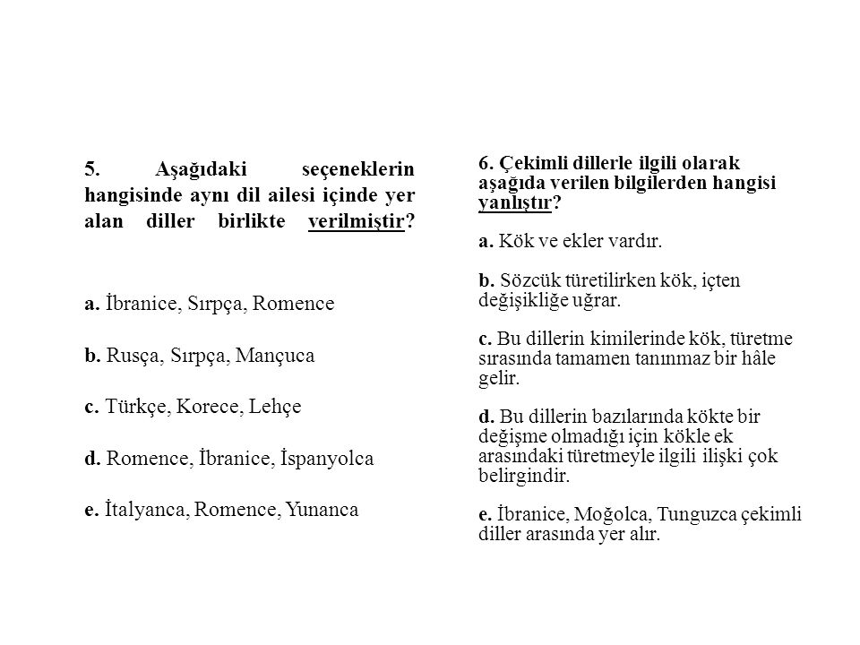 5. Aşağıdaki seçeneklerin hangisinde aynı dil ailesi içinde yer alan diller birlikte verilmiştir.