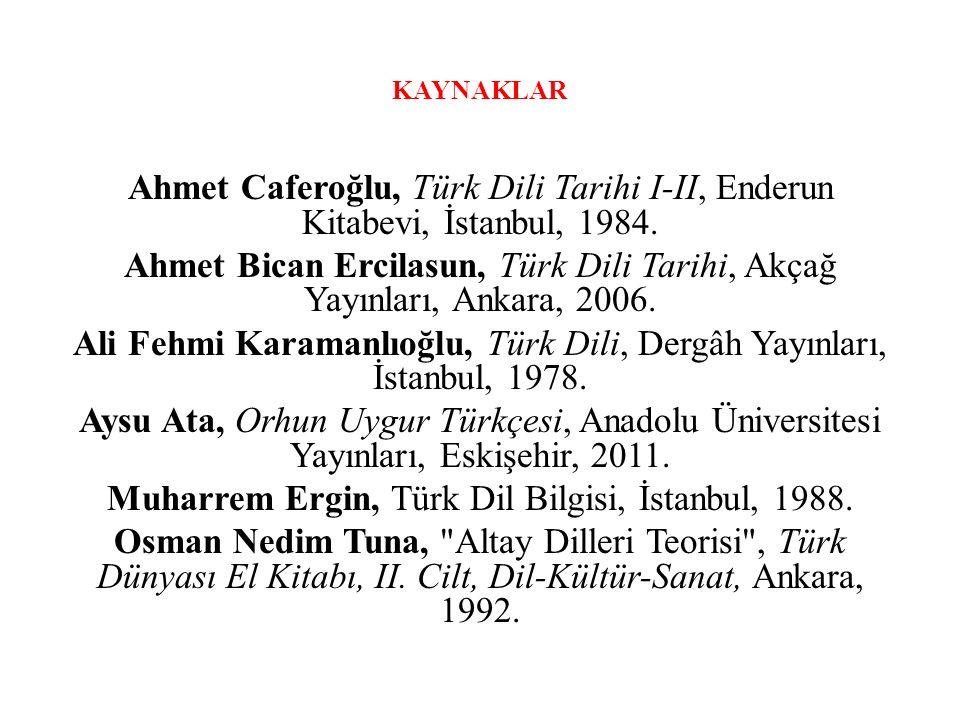 KAYNAKLAR Ahmet Caferoğlu, Türk Dili Tarihi I-II, Enderun Kitabevi, İstanbul, 1984.