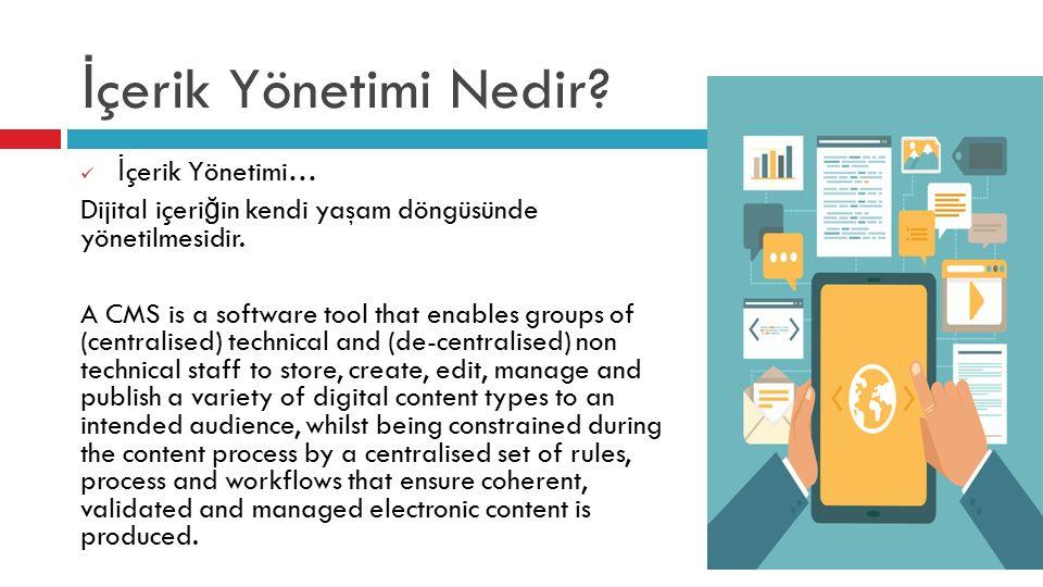 İ çerik Yönetimi Nedir? İ çerik Yönetimi… Dijital içeri ğ in kendi yaşam döngüsünde yönetilmesidir. A CMS is a software tool that enables groups of (c