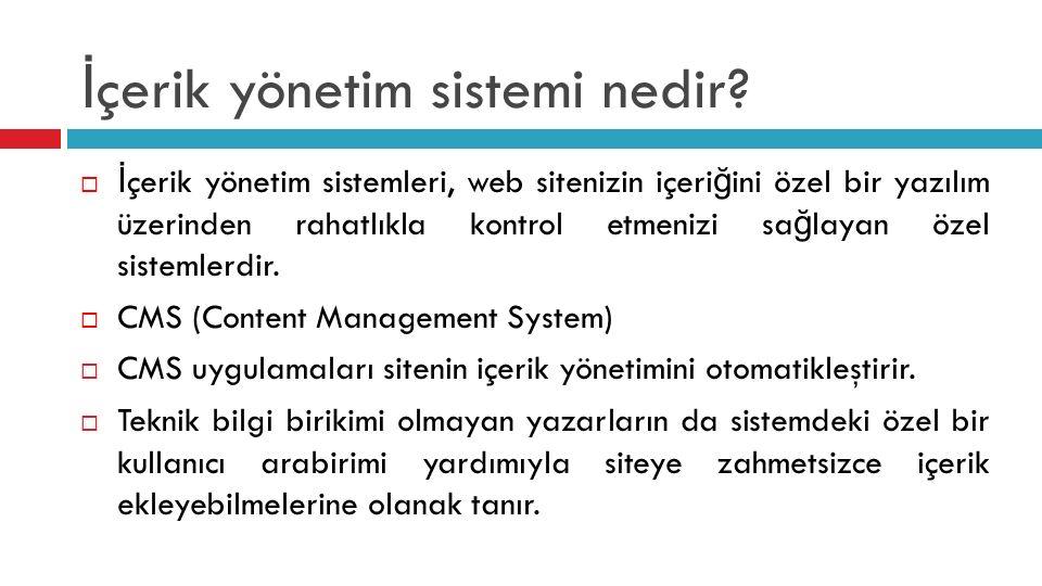 İ çerik yönetim sistemi nedir?  İ çerik yönetim sistemleri, web sitenizin içeri ğ ini özel bir yazılım üzerinden rahatlıkla kontrol etmenizi sa ğ lay