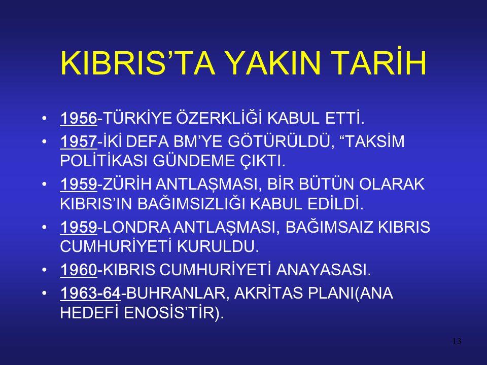 """13 1956-TÜRKİYE ÖZERKLİĞİ KABUL ETTİ. 1957-İKİ DEFA BM'YE GÖTÜRÜLDÜ, """"TAKSİM POLİTİKASI GÜNDEME ÇIKTI. 1959-ZÜRİH ANTLAŞMASI, BİR BÜTÜN OLARAK KIBRIS'"""