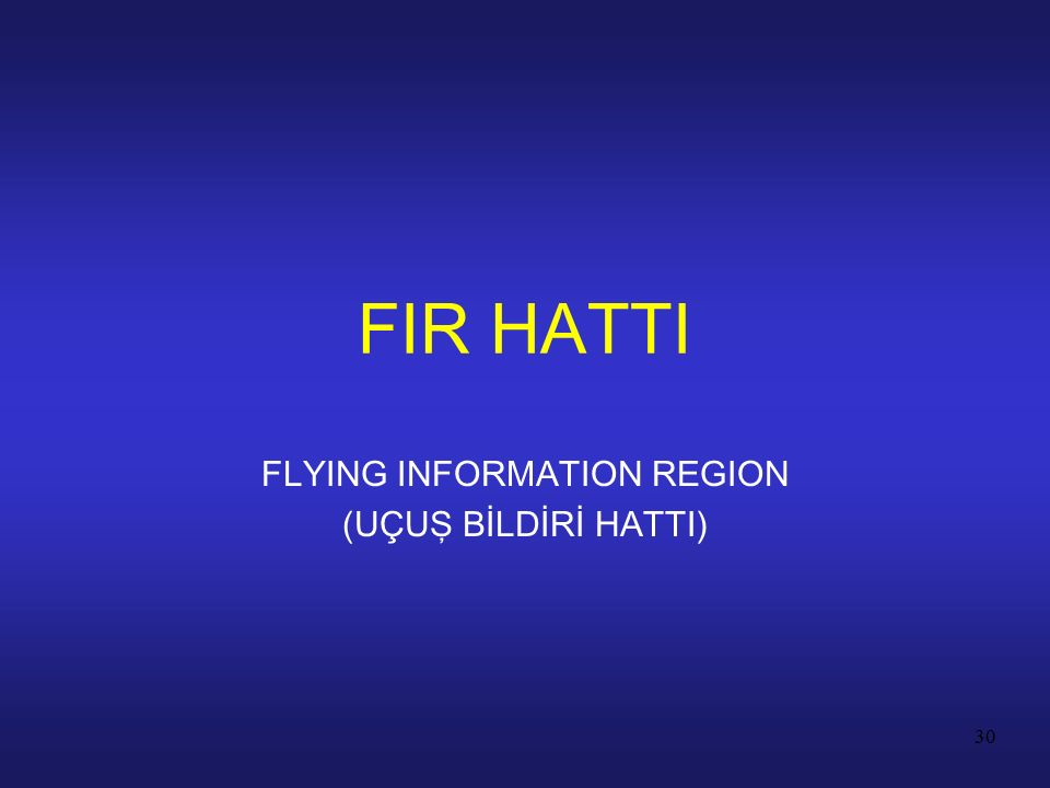 30 FIR HATTI FLYING INFORMATION REGION (UÇUŞ BİLDİRİ HATTI)