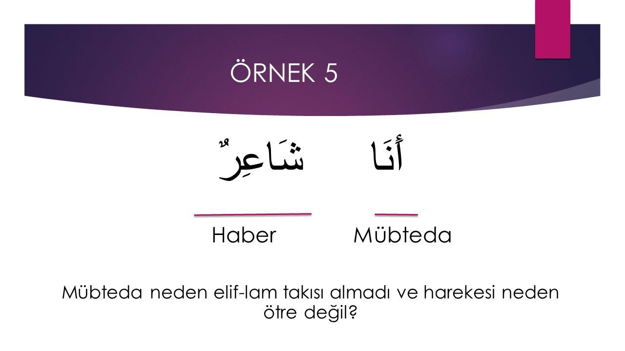 ÖRNEK 5 أَنَا شَاعِرٌ Haber Mübteda Mübteda neden elif-lam takısı almadı ve harekesi neden ötre değil?