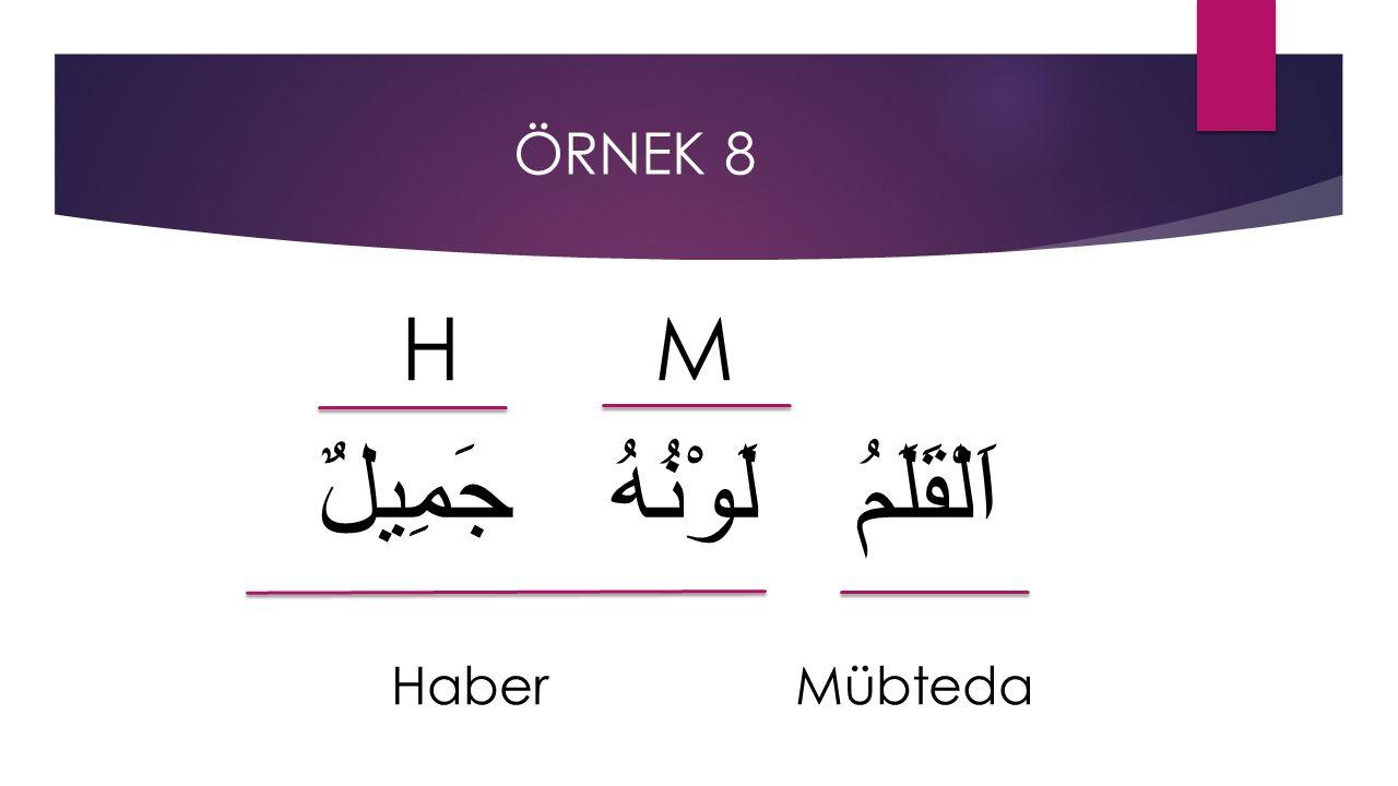ÖRNEK 8 H M اَلْقَلَمُ لَوْنُهُ جَمِيلٌ Haber Mübteda