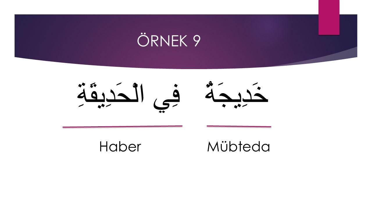 ÖRNEK 9 خَدِيجَةُ فِي الْحَدِيقَةِ Haber Mübteda