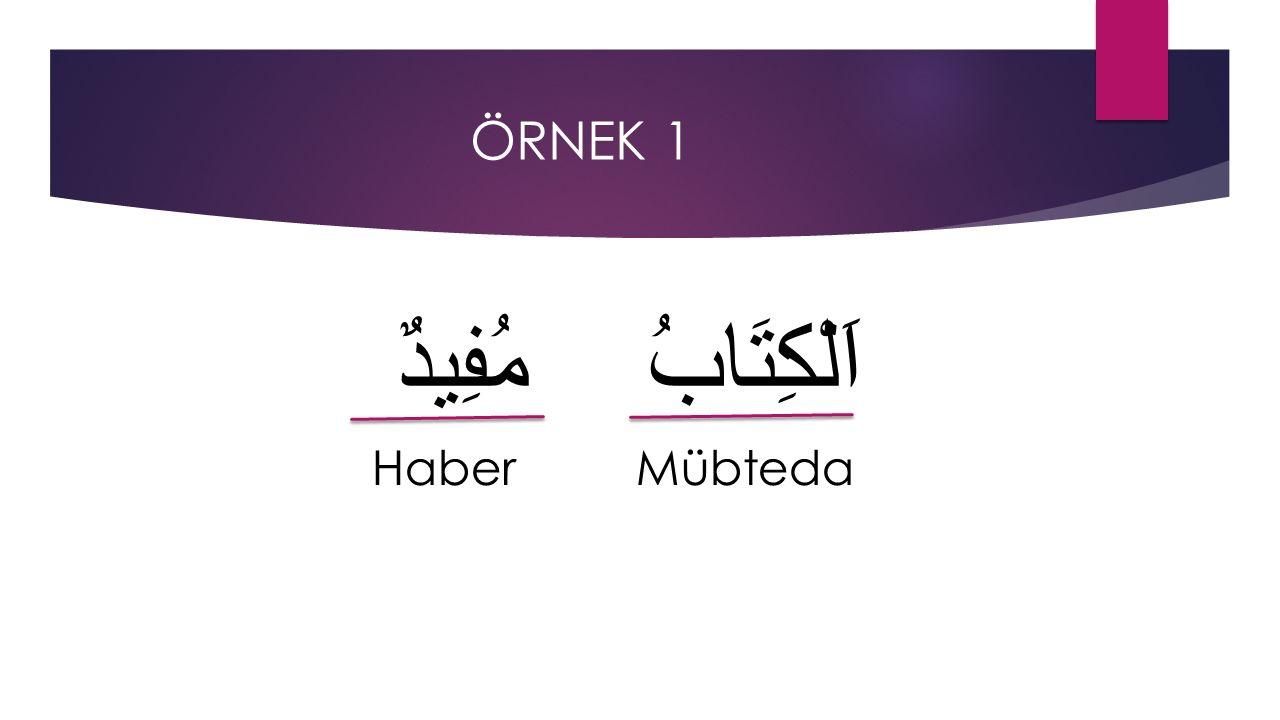 ÖRNEK 1 اَلْكِتَابُ مُفِيدٌ Haber Mübteda