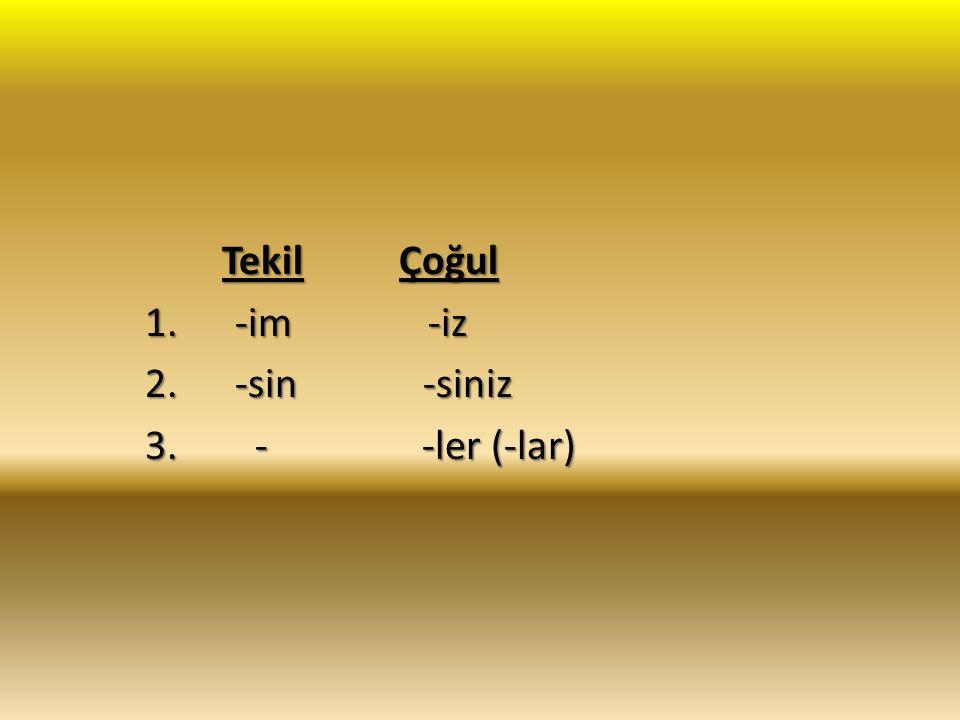 Tekil Çoğul Tekil Çoğul 1. -im -iz 1. -im -iz 2.