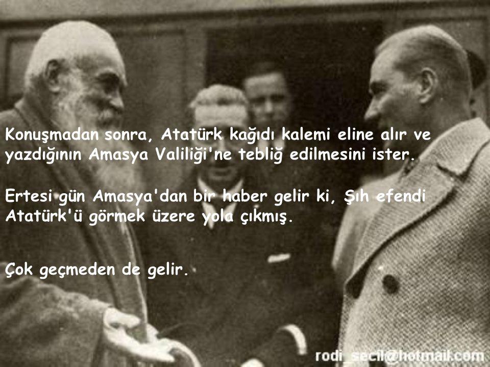 Aradan zaman geçer, bir akşam Atatürk Amasya daki Şıh ı hatırlar ve valiyi telefonla arayıp durumu sorar.