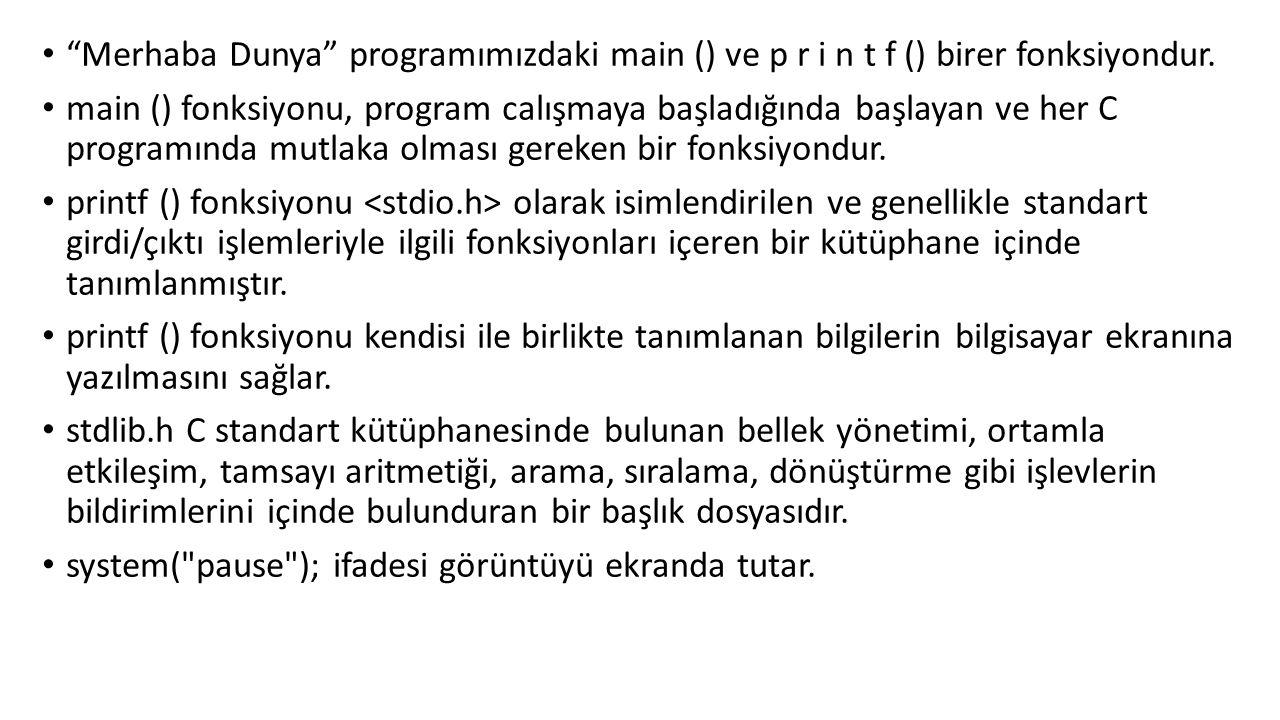 Merhaba Dunya programımızdaki main () ve p r i n t f () birer fonksiyondur.