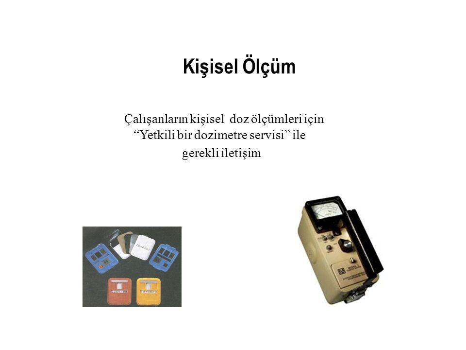 """Kişisel Ölçüm Çalışanların kişisel doz ölçümleri için """"Yetkili bir dozimetre servisi"""" ile gerekli iletişim"""