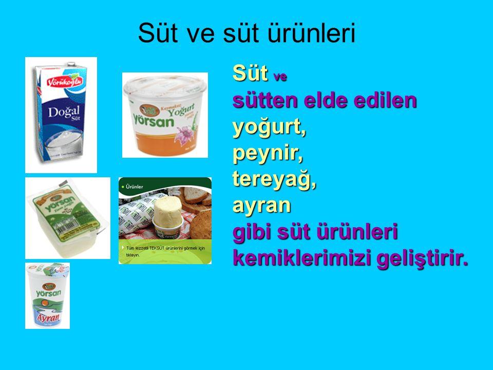 Süt ve süt ürünleri Süt ve süt ürünleri kemiklerimizin gelişmesini sağlar.