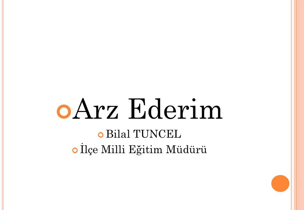 Arz Ederim Bilal TUNCEL İlçe Milli Eğitim Müdürü