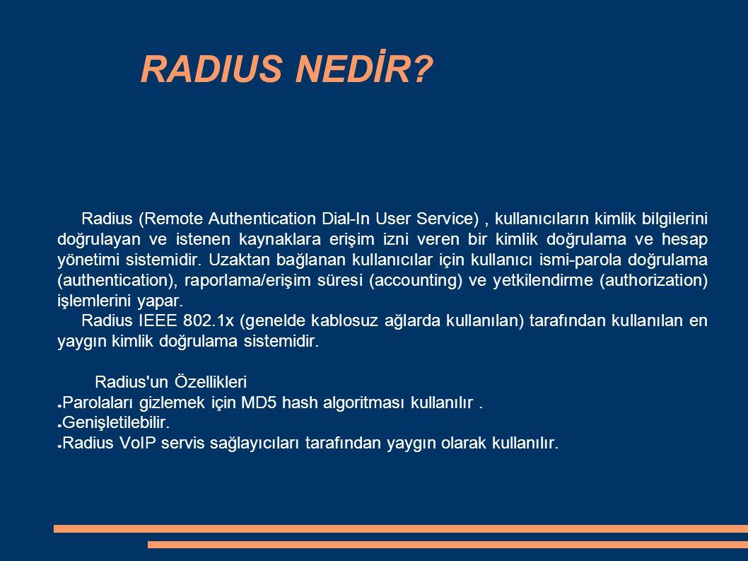 RADIUS SUNUCULARI Açık kaynak kodlu / Özgür yazılım ● FreeRadius ● GNU Radius ● OpenRADIUS ● Cistron RADIUS ● BSDRadius BSDRadius TekRADIUS 1.