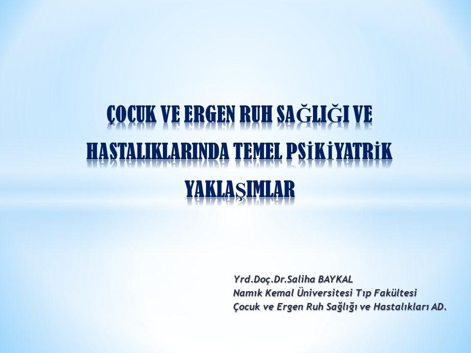 Yrd.Doç.Dr.Saliha BAYKAL Namık Kemal Üniversitesi Tıp Fakültesi Çocuk ve Ergen Ruh Sağlığı ve Hastalıkları AD.