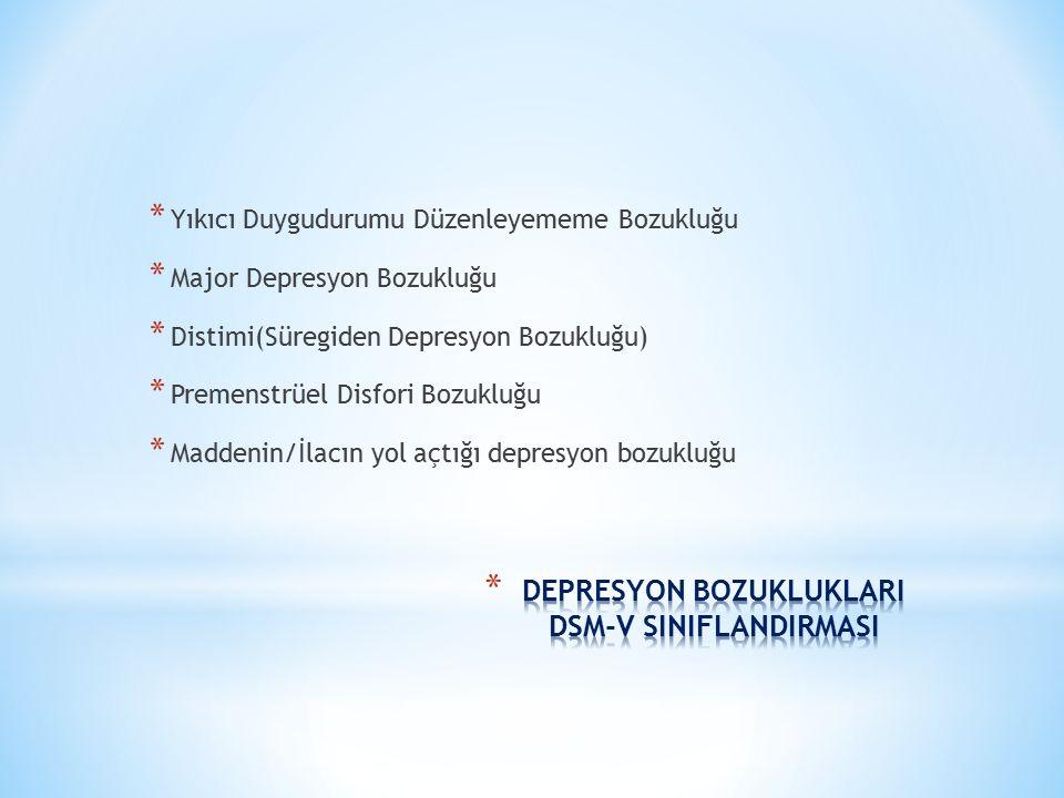 * Yıkıcı Duygudurumu Düzenleyememe Bozukluğu * Major Depresyon Bozukluğu * Distimi(Süregiden Depresyon Bozukluğu) * Premenstrüel Disfori Bozukluğu * M