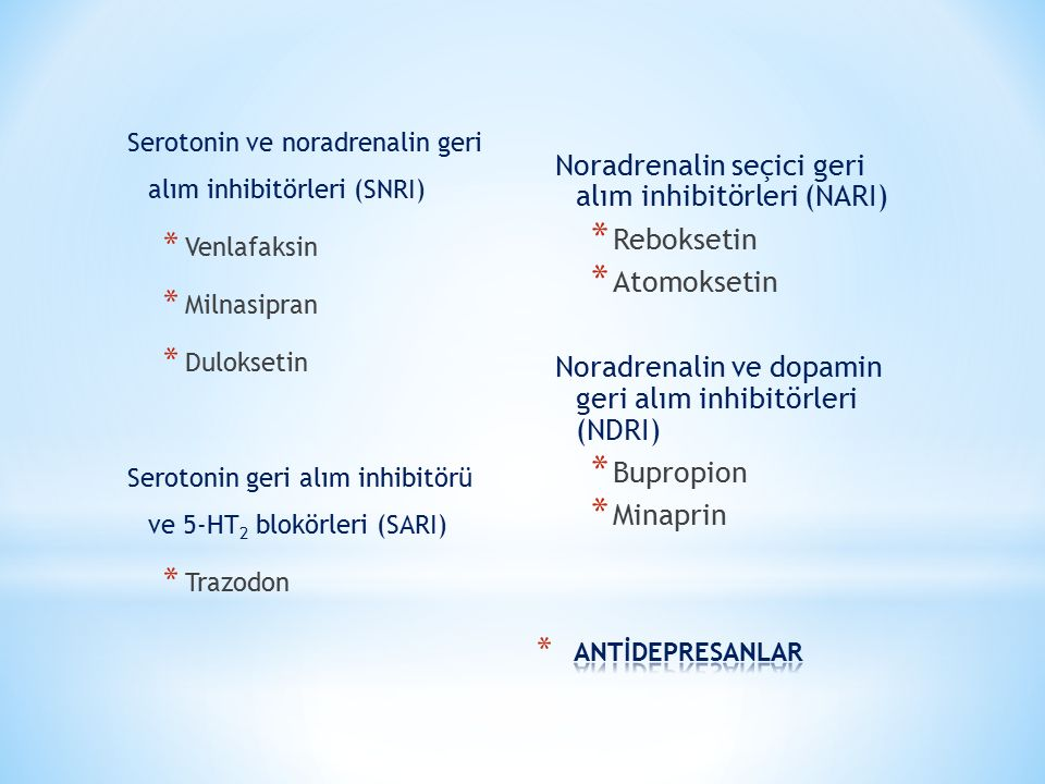 Serotonin ve noradrenalin geri alım inhibitörleri (SNRI) * Venlafaksin * Milnasipran * Duloksetin Serotonin geri alım inhibitörü ve 5-HT 2 blokörleri
