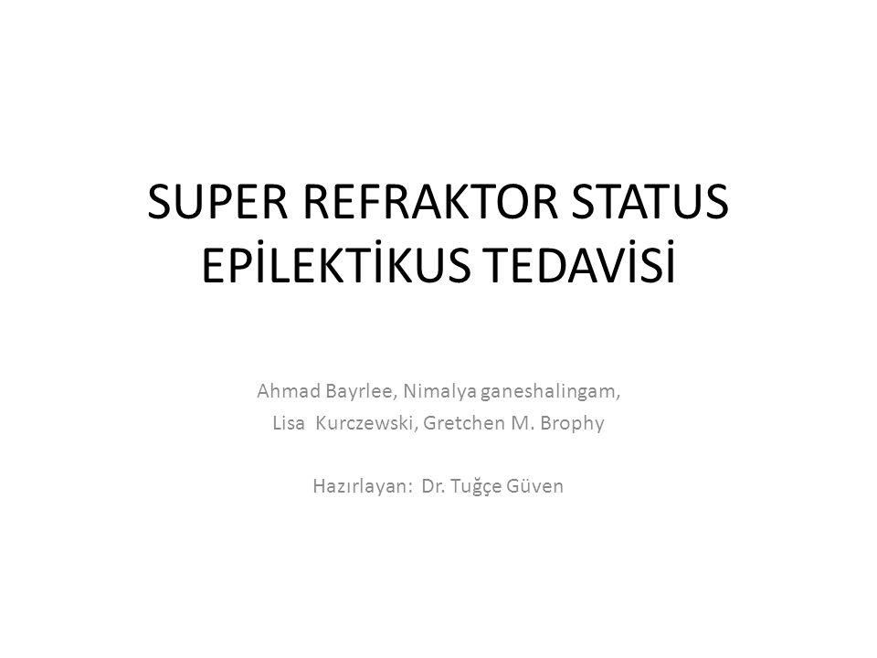SUPER REFRAKTOR STATUS EPİLEKTİKUS TEDAVİSİ Ahmad Bayrlee, Nimalya ganeshalingam, Lisa Kurczewski, Gretchen M.