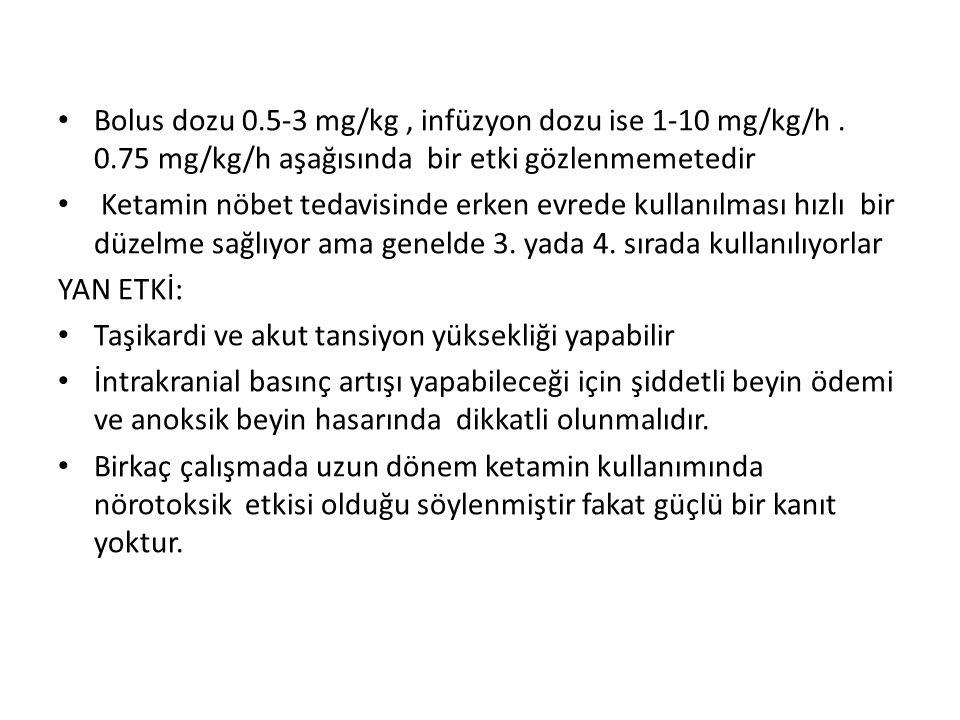 Bolus dozu 0.5-3 mg/kg, infüzyon dozu ise 1-10 mg/kg/h.