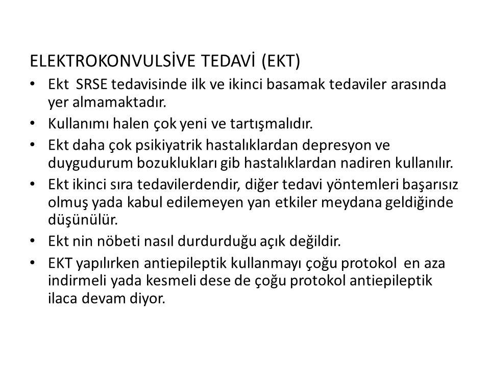 ELEKTROKONVULSİVE TEDAVİ (EKT) Ekt SRSE tedavisinde ilk ve ikinci basamak tedaviler arasında yer almamaktadır.
