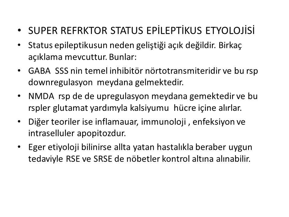 SUPER REFRKTOR STATUS EPİLEPTİKUS ETYOLOJİSİ Status epileptikusun neden geliştiği açık değildir.