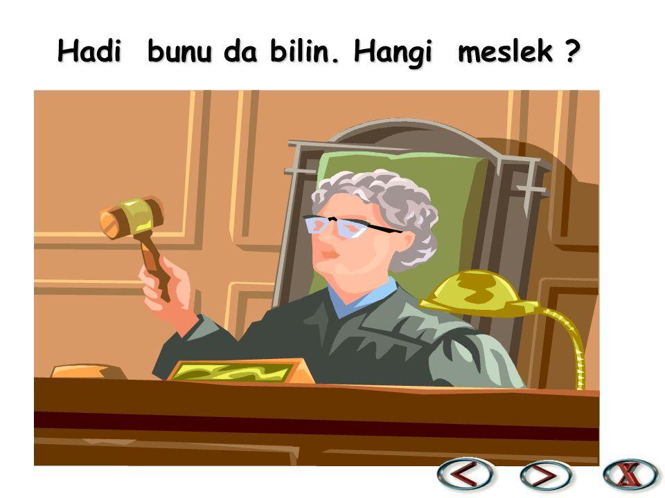 Burası mahkeme salonu. Resimlerdeki meslek : AVUKAT Resimlerdeki meslek : AVUKAT Avukatlar, mahkemede bir suçla suçlanan insanları savunurlar. Avukatl