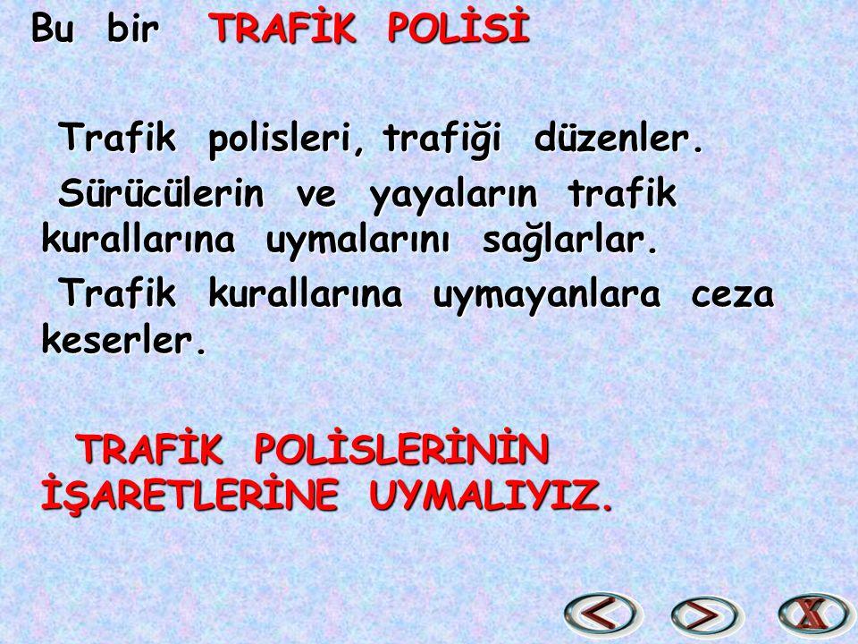 Bu bir TRAFİK POLİSİ Trafik polisleri, trafiği düzenler.