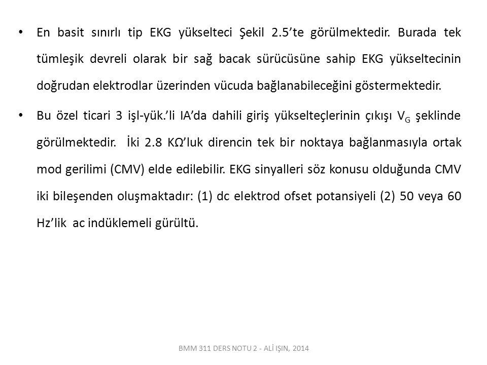 BMM 311 DERS NOTU 2 - ALİ IŞIN, 2014 En basit sınırlı tip EKG yükselteci Şekil 2.5'te görülmektedir. Burada tek tümleşik devreli olarak bir sağ bacak