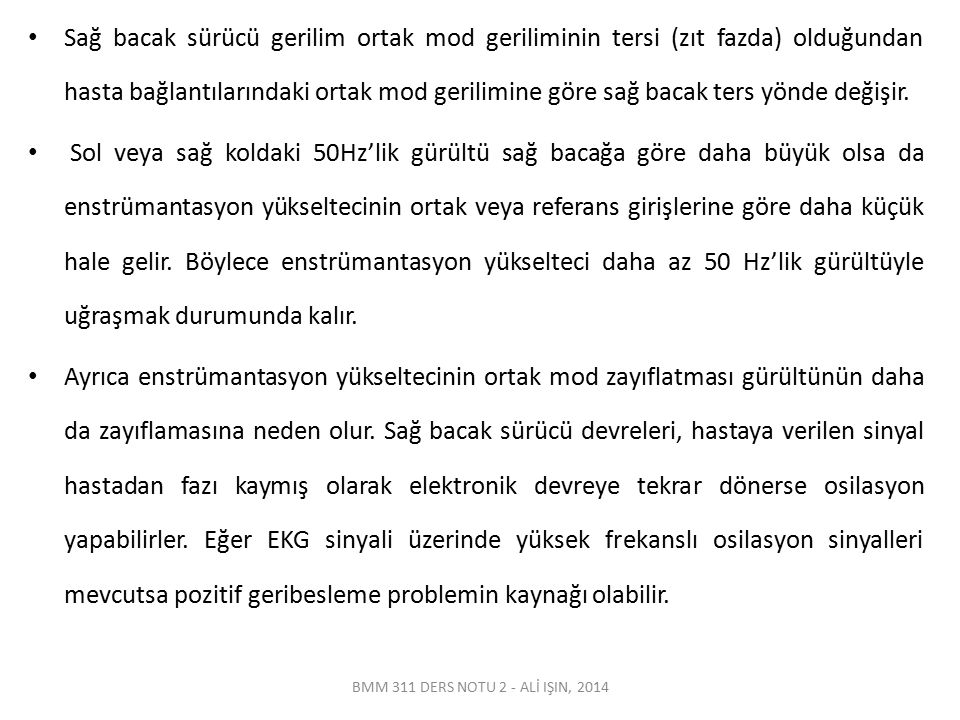 BMM 311 DERS NOTU 2 - ALİ IŞIN, 2014 Sağ bacak sürücü gerilim ortak mod geriliminin tersi (zıt fazda) olduğundan hasta bağlantılarındaki ortak mod ger