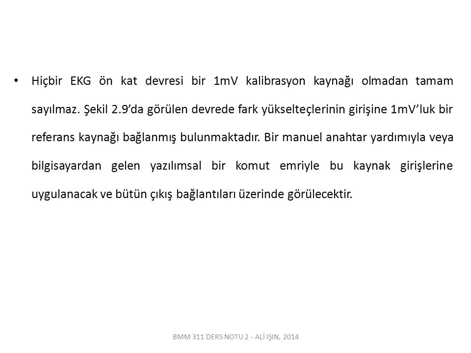 BMM 311 DERS NOTU 2 - ALİ IŞIN, 2014 Hiçbir EKG ön kat devresi bir 1mV kalibrasyon kaynağı olmadan tamam sayılmaz. Şekil 2.9'da görülen devrede fark y