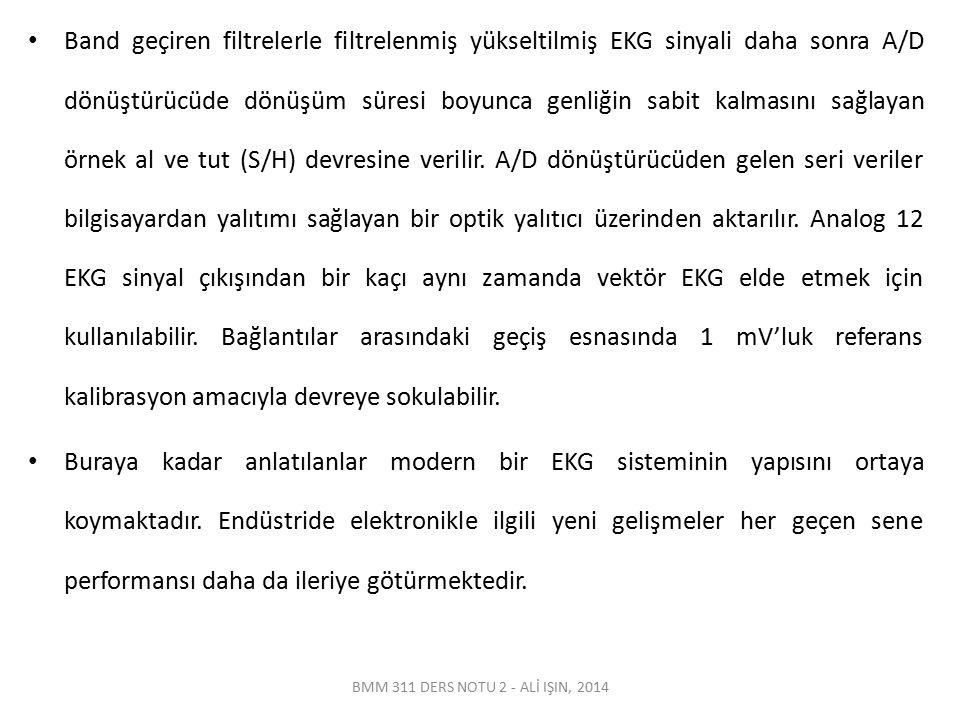 BMM 311 DERS NOTU 2 - ALİ IŞIN, 2014 Band geçiren filtrelerle filtrelenmiş yükseltilmiş EKG sinyali daha sonra A/D dönüştürücüde dönüşüm süresi boyunc