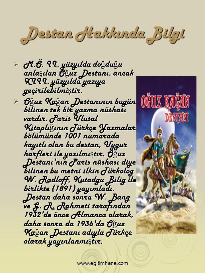 Destan Hakkında Bilgi  M.Ö. II. yüzyılda do ğ du ğ u anla ş ılan O ğ uz Destanı, ancak XIII.
