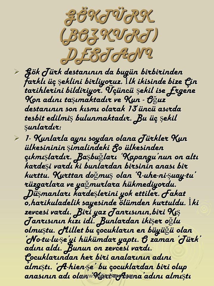 GÖKTÜRK (BOZKURT) DESTANI  Gök Türk destanının da bugün birbirinden farklı üç ş eklini birliyoruz.