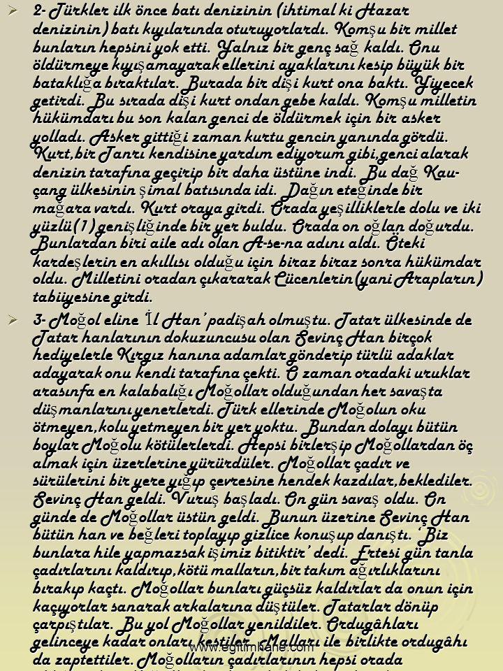 2222- Türkler ilk önce batı denizinin (ihtimal ki Hazar denizinin) batı kıyılarında oturuyorlardı.