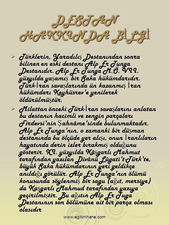 DESTAN HAKKINDA B İ LG İ  Türklerin, Yaradılı ş Destanından sonra bilinen en eski destanı Alp Er Tunga Destanıdır.