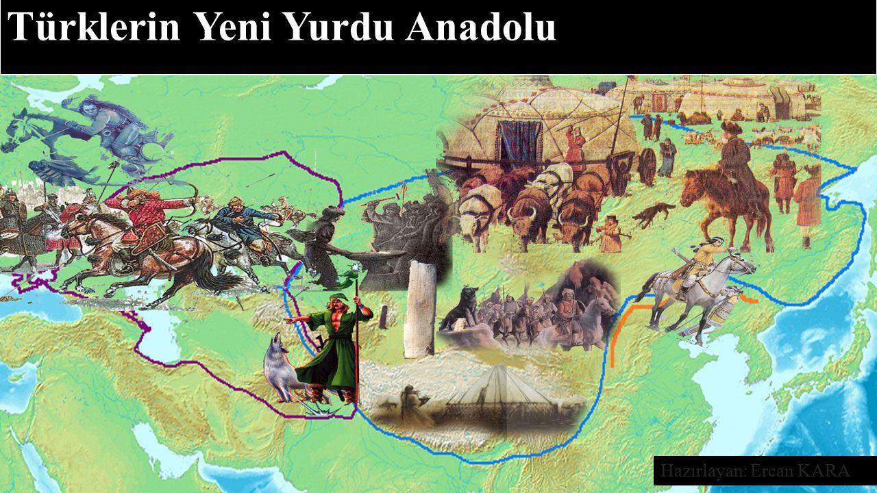 Türklerin Yeni Yurdu Anadolu Hazırlayan: Ercan KARA