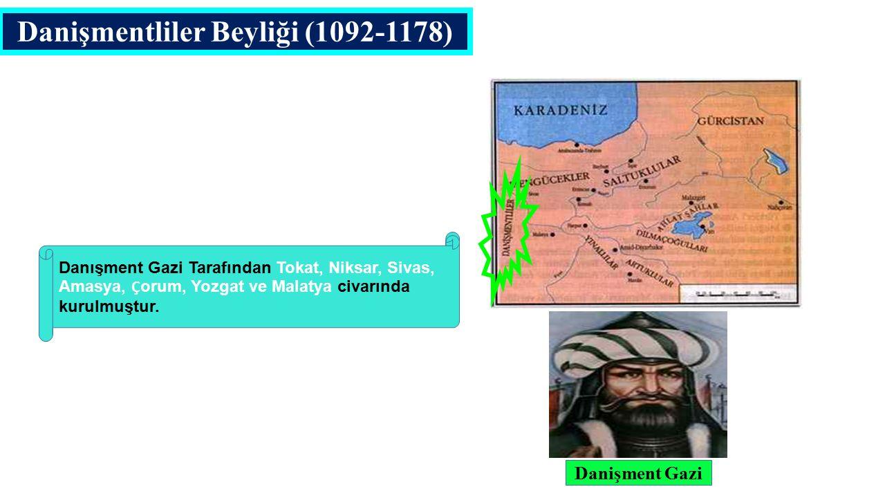 Danişmentliler Beyliği (1092-1178) Danışment Gazi Tarafından Tokat, Niksar, Sivas, Amasya, Ç orum, Yozgat ve Malatya civarında kurulmuştur.