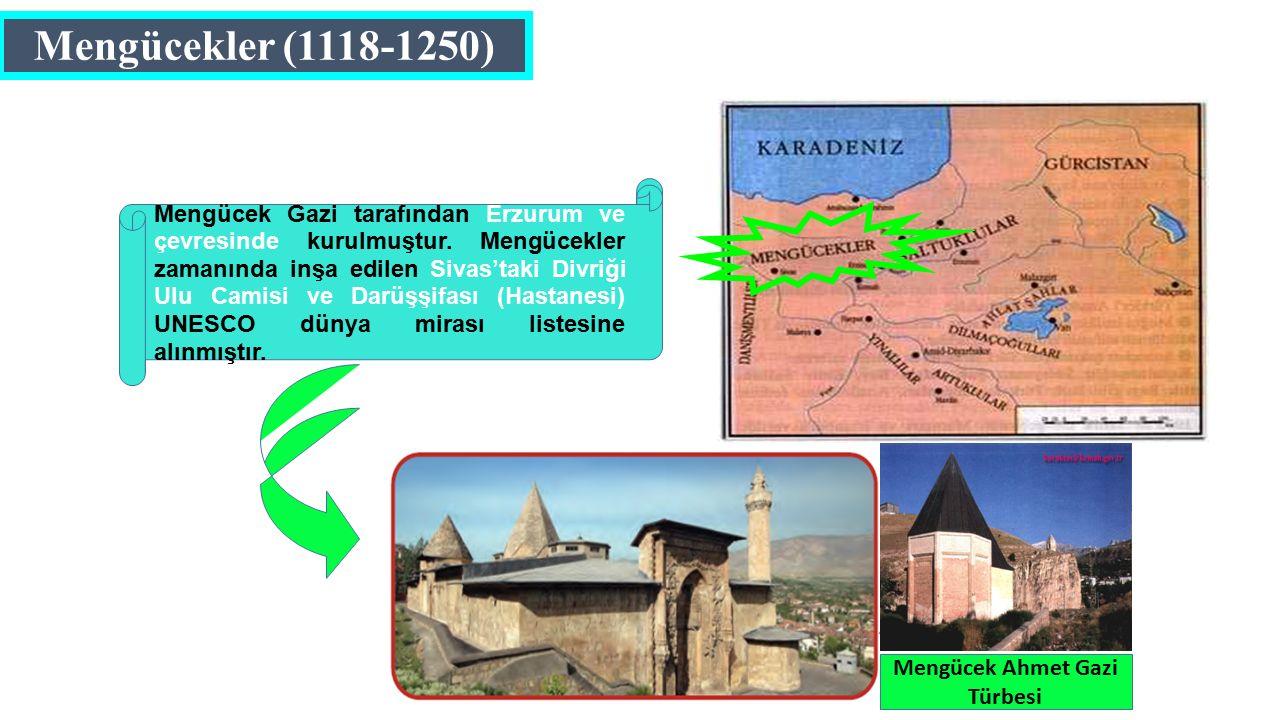 Mengücekler (1118-1250) Mengücek Ahmet Gazi Türbesi Mengücek Gazi tarafından Erzurum ve çevresinde kurulmuştur.