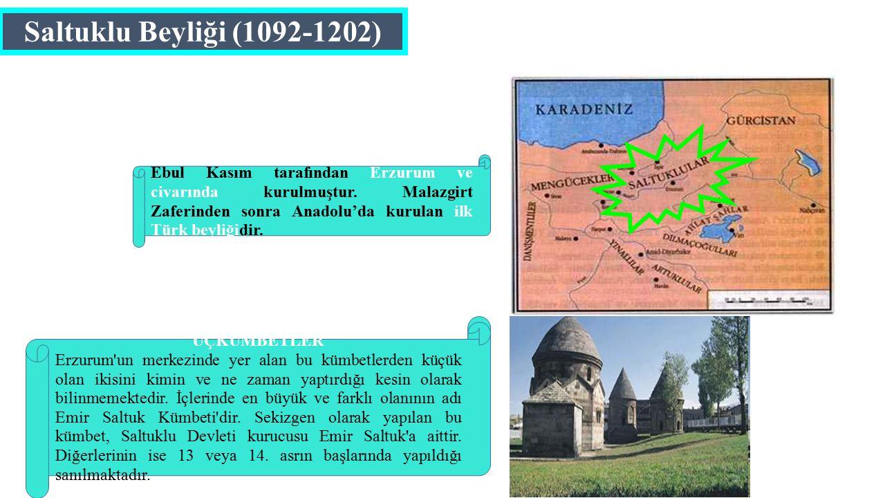 Saltuklu Beyliği (1092-1202) Ebul Kasım tarafından Erzurum ve civarında kurulmuştur.