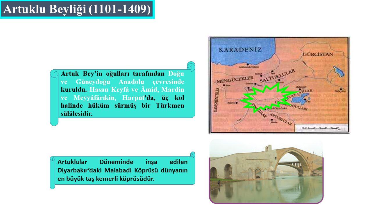 Artuklu Beyliği (1101-1409) Artuk Bey'in oğulları tarafından Doğu ve Güneydoğu Anadolu çevresinde kuruldu.